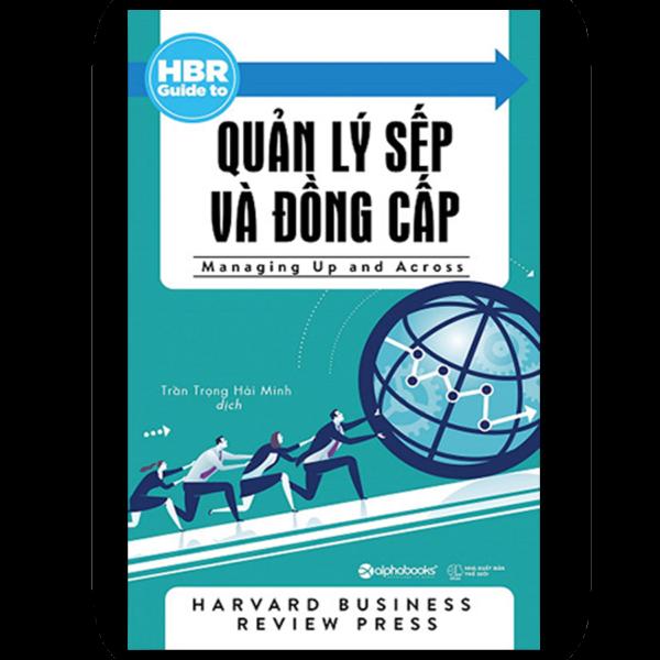 HBR Guide to - Quản Lý Sếp Và Đồng Cấp